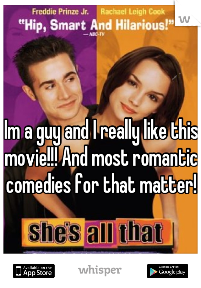 Im a guy and I really like this movie!!! And most romantic comedies for that matter!