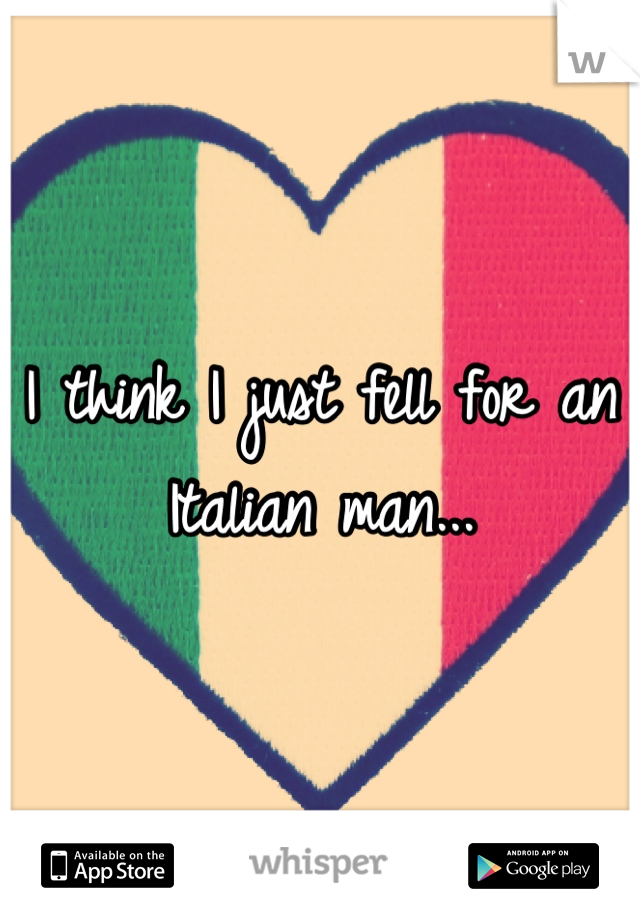 I think I just fell for an Italian man...