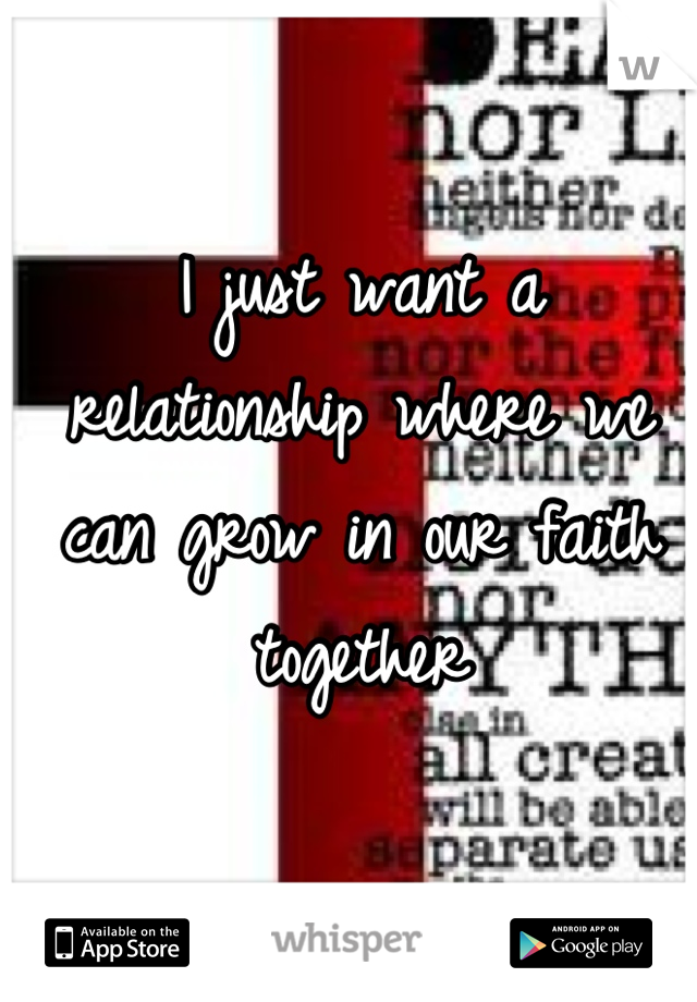 I just want a relationship where we can grow in our faith together