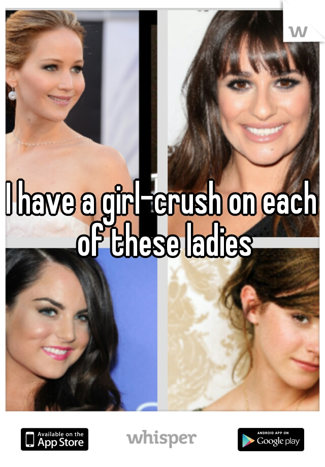 I have a girl-crush on each of these ladies