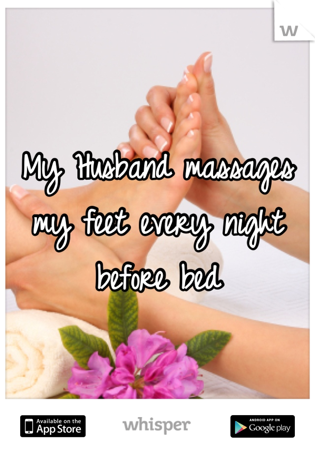 My Husband massages my feet every night before bed