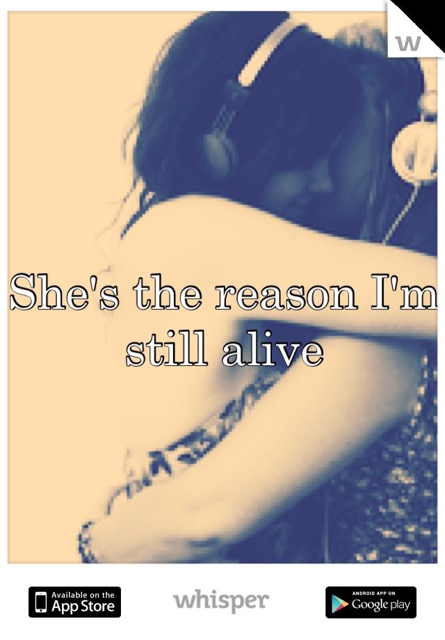 She's the reason I'm still alive