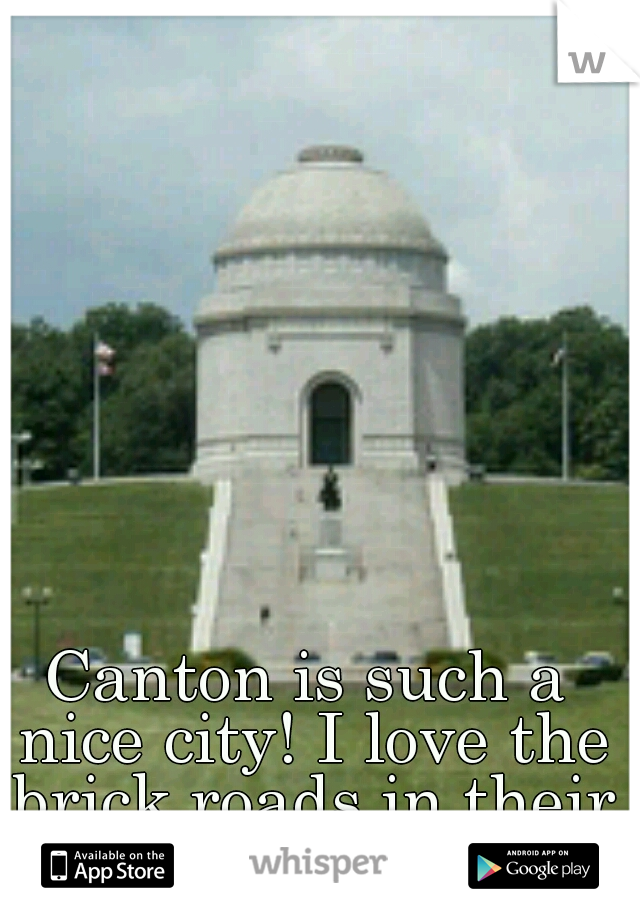 Canton is such a nice city! I love the brick roads in their downtown!