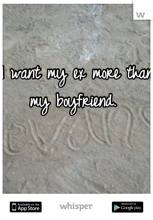 I want my ex more than my boyfriend.
