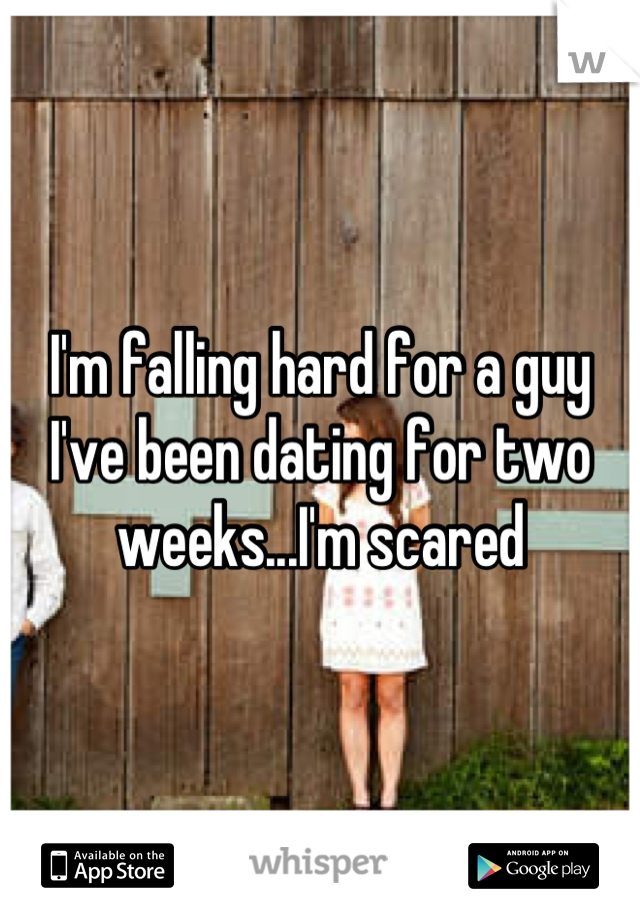 I'm falling hard for a guy I've been dating for two weeks...I'm scared