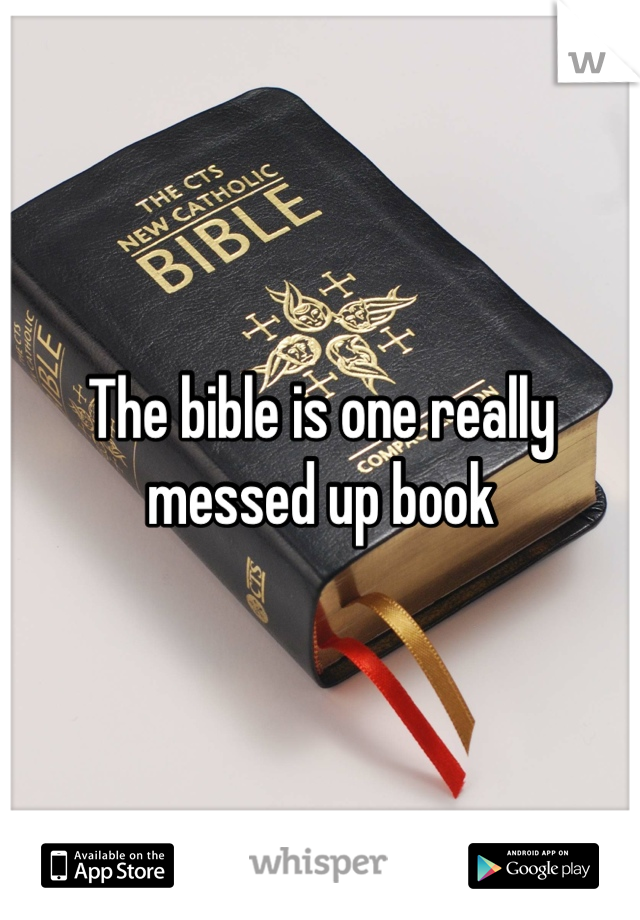 The bible is one really messed up book