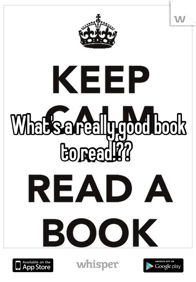 What's a really good book to read!??