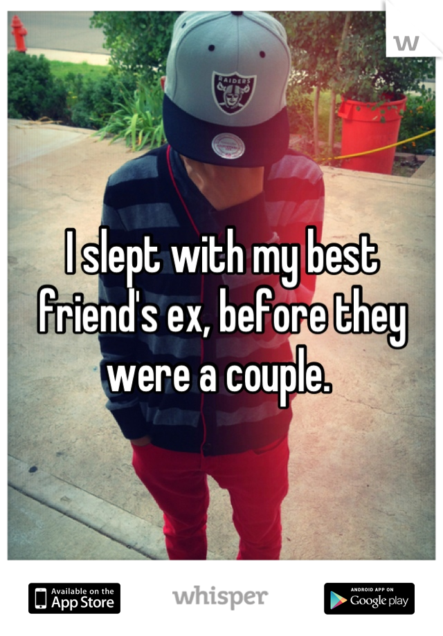 I slept with my best friend's ex, before they were a couple.