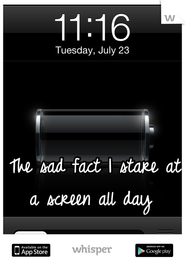 The sad fact I stare at a screen all day