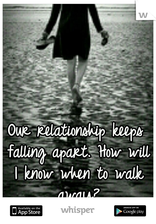 Our relationship keeps falling apart. How will I know when to walk away?