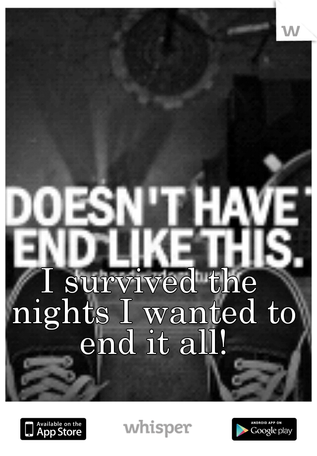I survived the nights I wanted to end it all!
