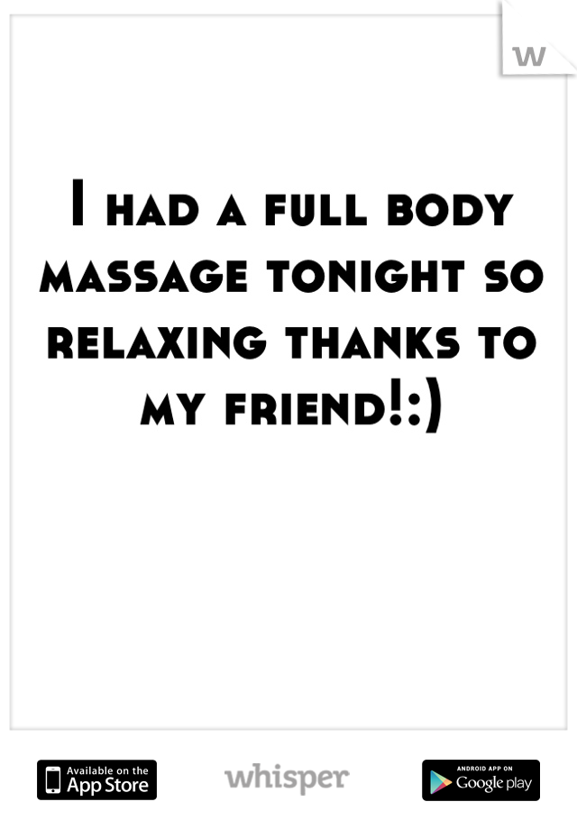 I had a full body massage tonight so relaxing thanks to my friend!:)