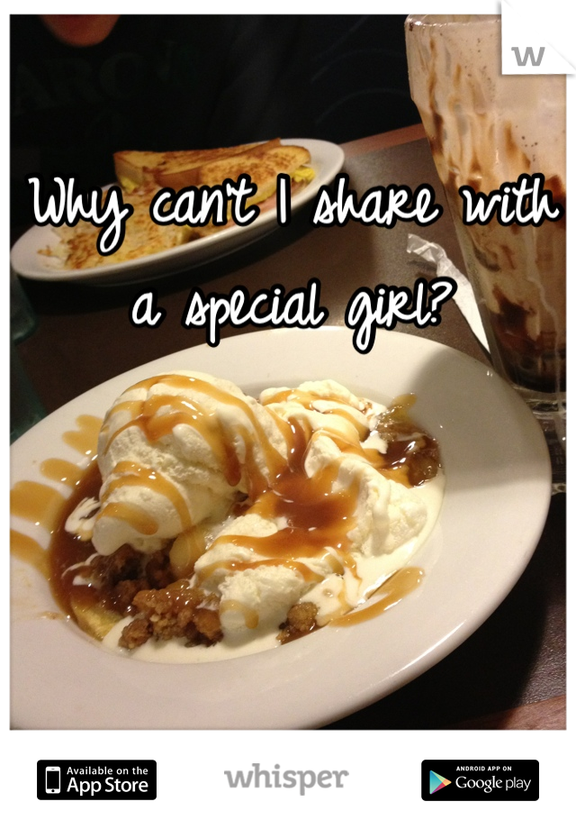 Why can't I share with a special girl?