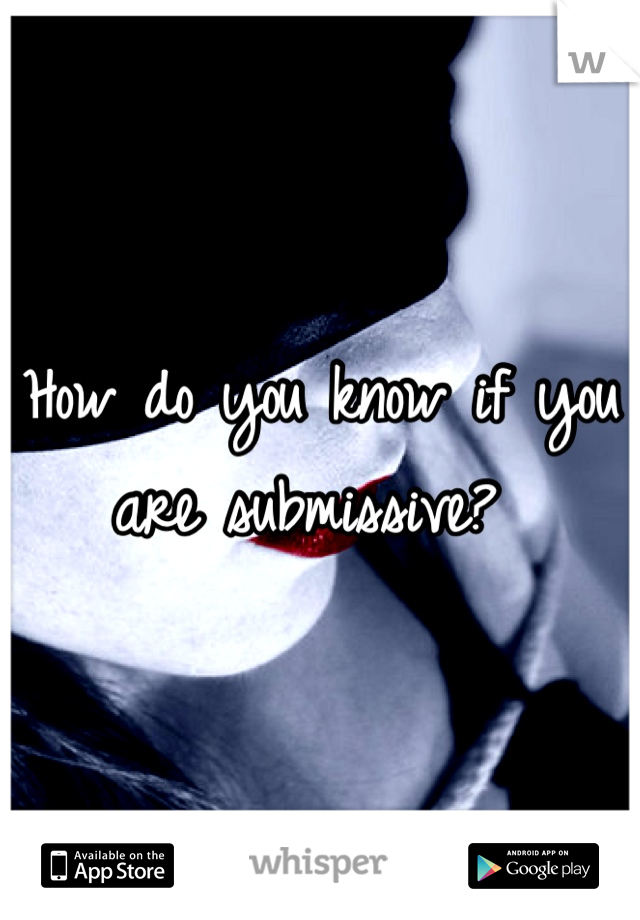 How do you know if you are submissive?