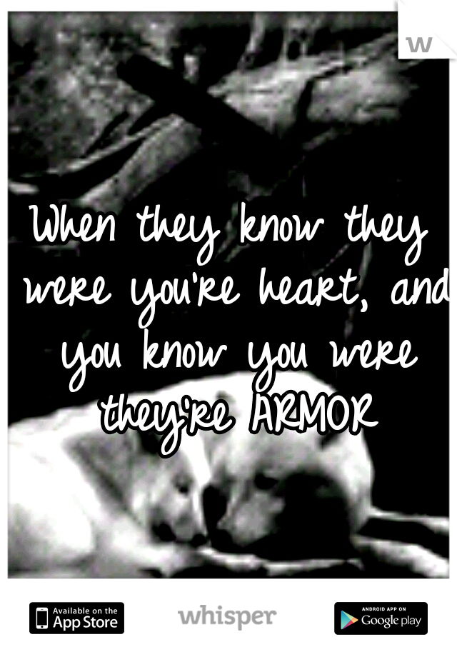 When they know they were you're heart, and you know you were they're ARMOR