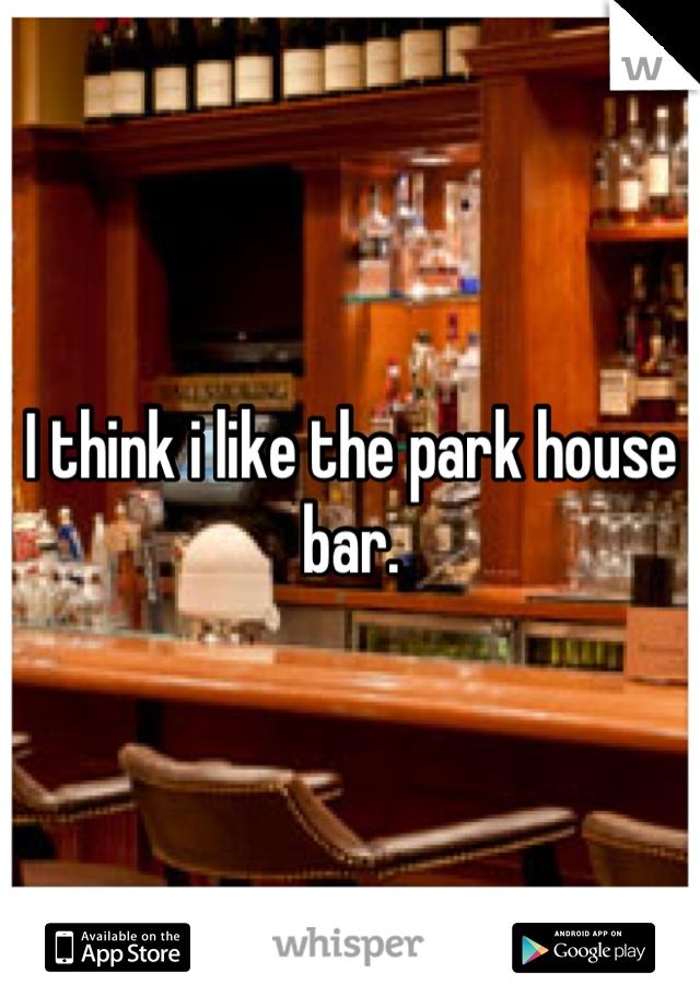 I think i like the park house bar.