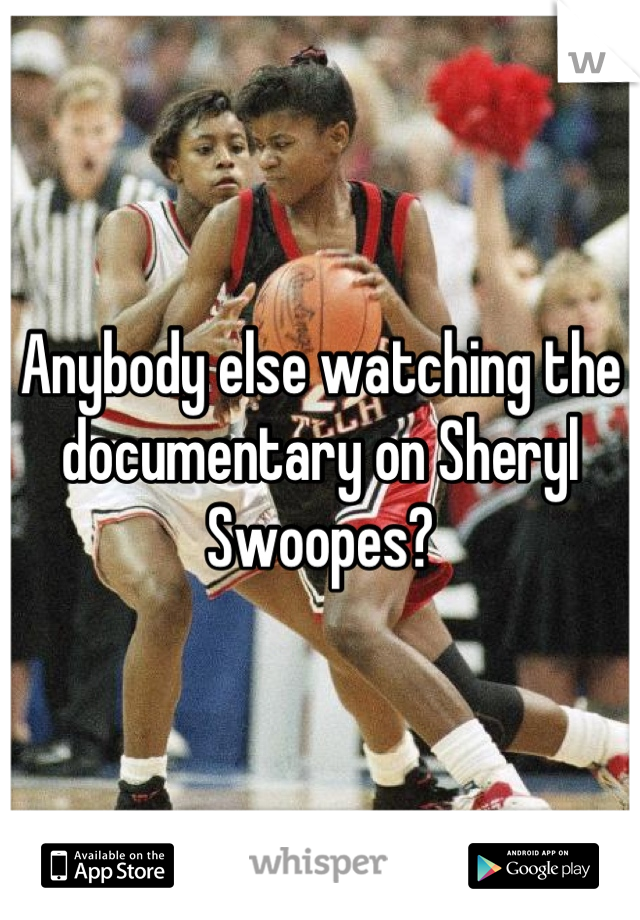 Anybody else watching the documentary on Sheryl Swoopes?