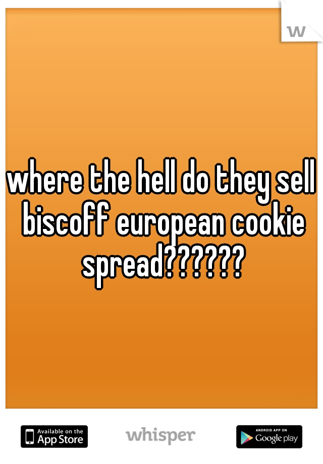 where the hell do they sell biscoff european cookie spread??????