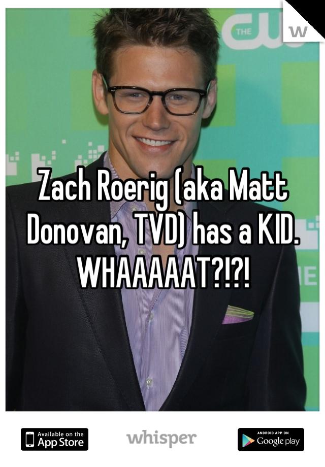 Zach Roerig (aka Matt Donovan, TVD) has a KID. WHAAAAAT?!?!