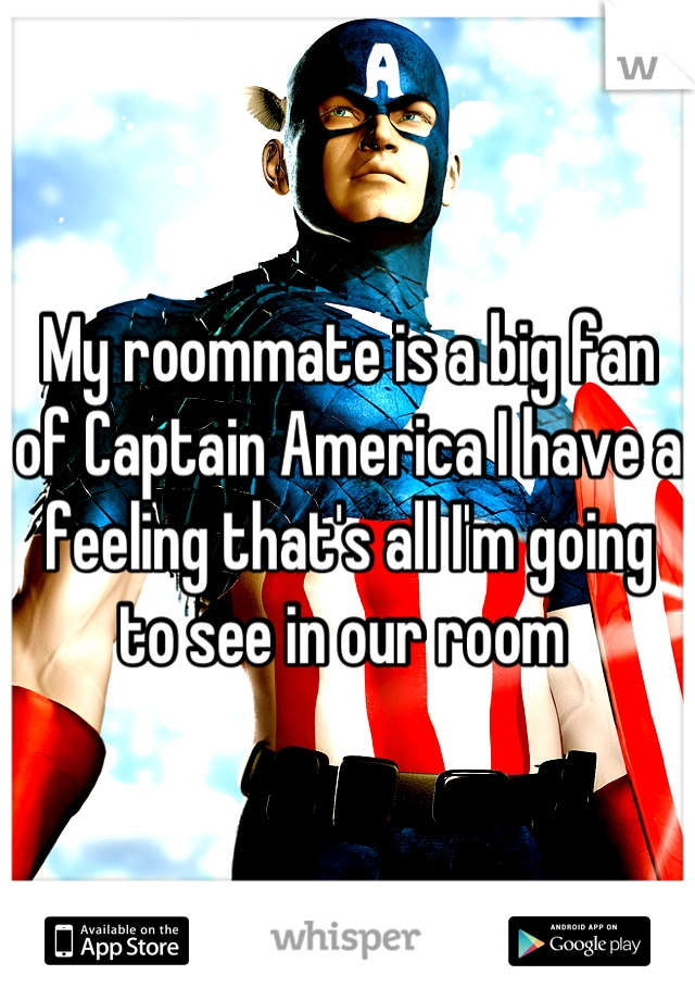 My roommate is a big fan of Captain America I have a feeling that's all I'm going to see in our room