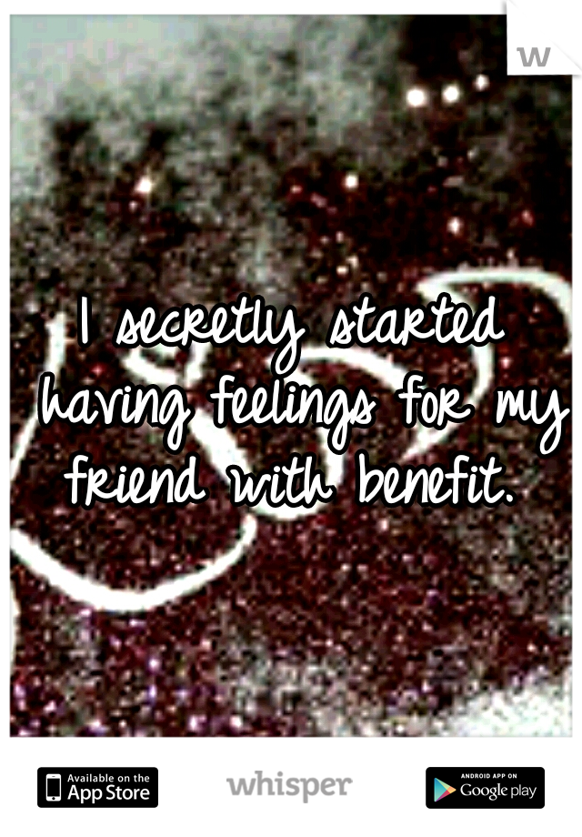 I secretly started having feelings for my friend with benefit.