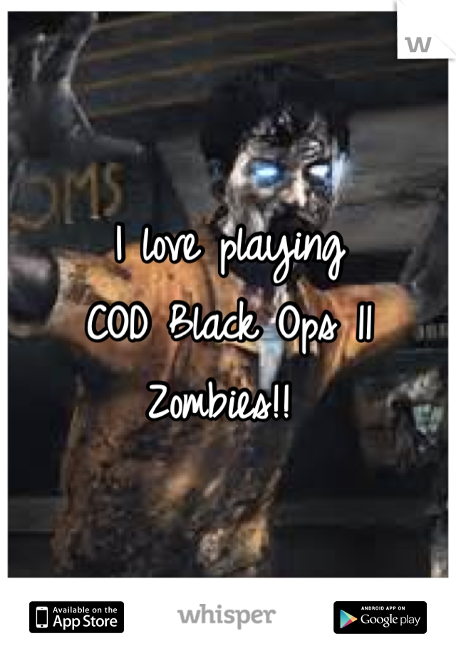 I love playing  COD Black Ops 11 Zombies!!