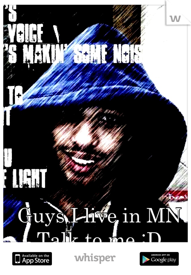 Guys I live in MN Talk to me :D