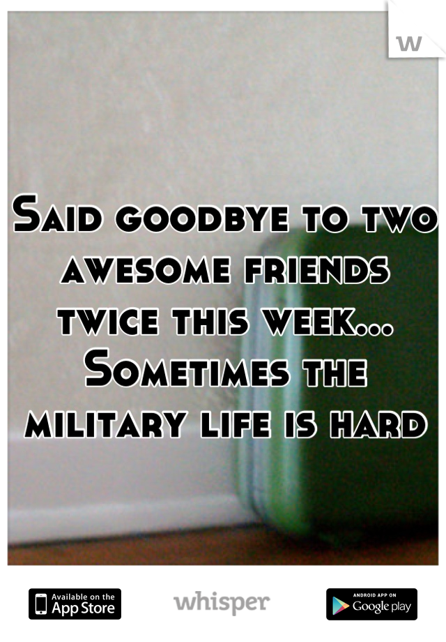 Said goodbye to two awesome friends twice this week... Sometimes the military life is hard