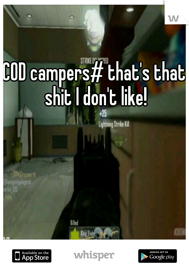 COD campers# that's that shit I don't like!
