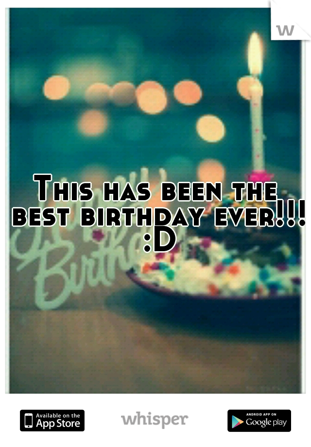 This has been the best birthday ever!!! :D