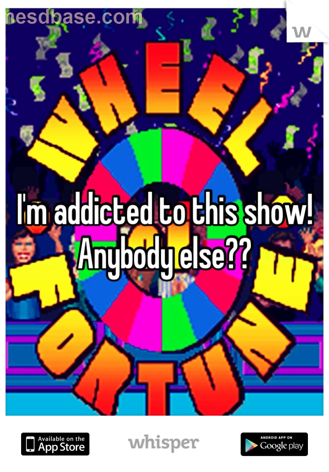 I'm addicted to this show! Anybody else??