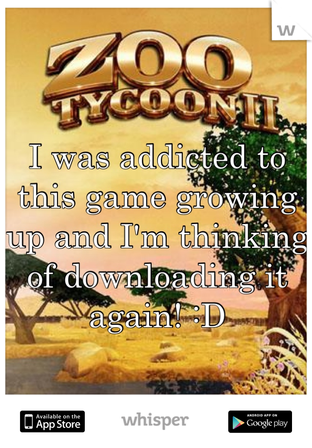 I was addicted to this game growing up and I'm thinking of downloading it again! :D