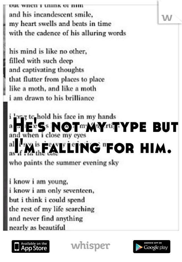 He's not my type but I'm falling for him.