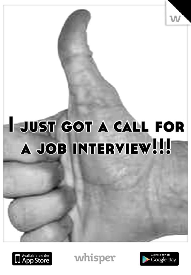 I just got a call for a job interview!!!