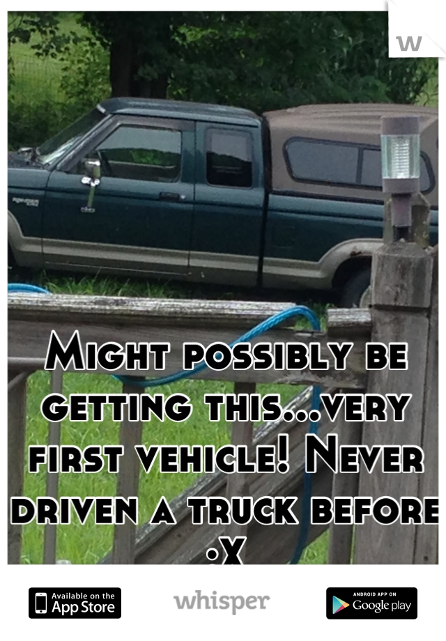 Might possibly be getting this...very first vehicle! Never driven a truck before :X