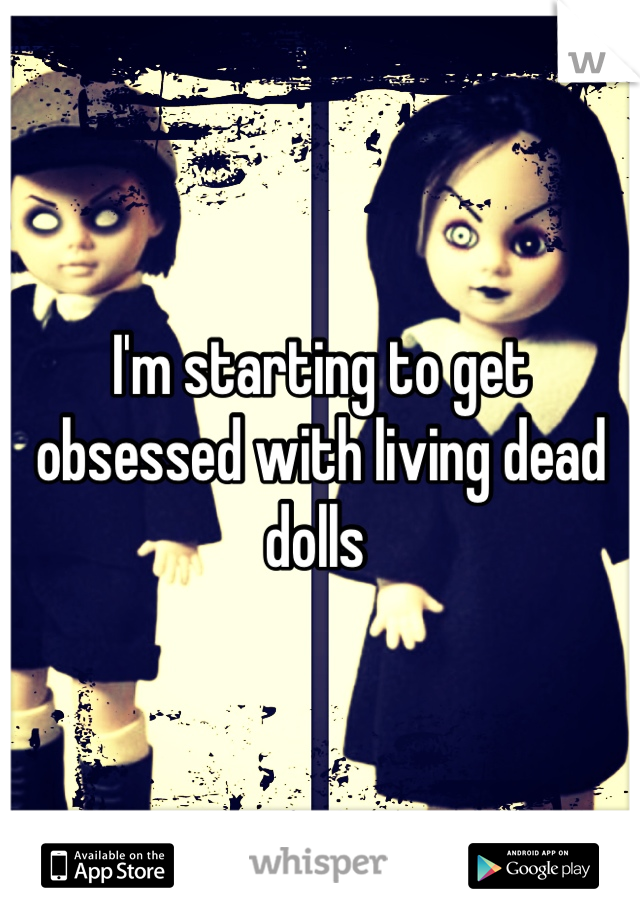 I'm starting to get obsessed with living dead dolls