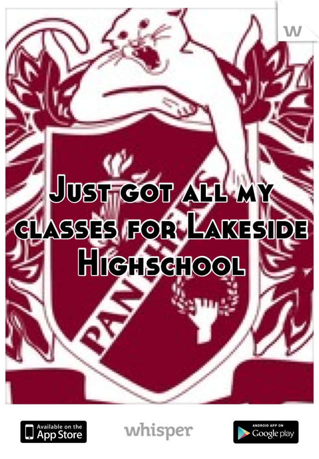 Just got all my classes for Lakeside Highschool