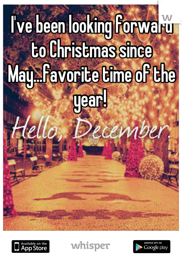 I've been looking forward to Christmas since May...favorite time of the year!