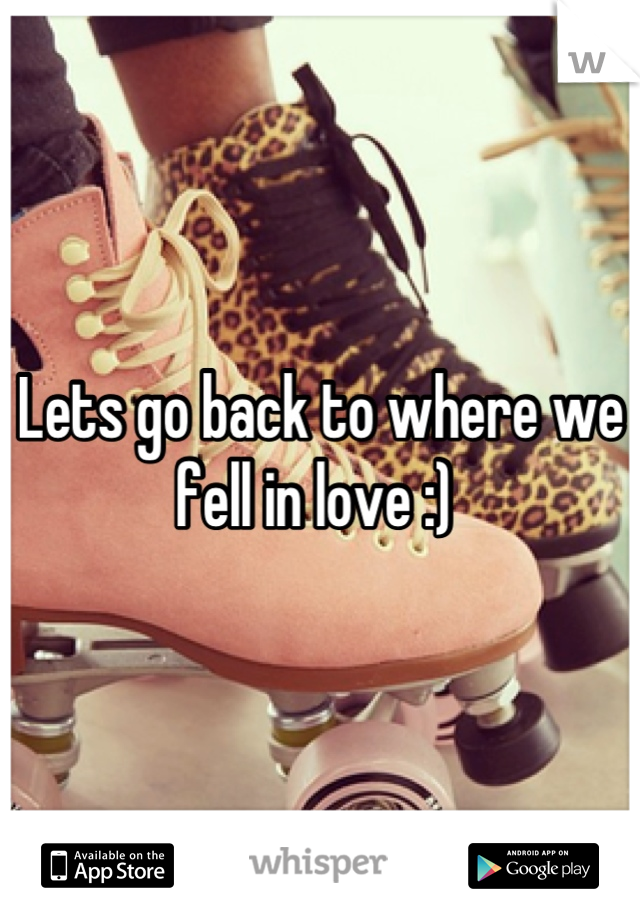 Lets go back to where we fell in love :)