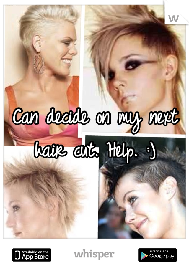 Can decide on my next hair cut. Help. :)