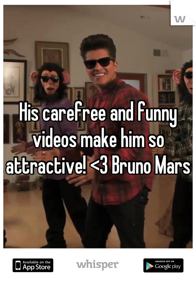His carefree and funny videos make him so attractive! <3 Bruno Mars