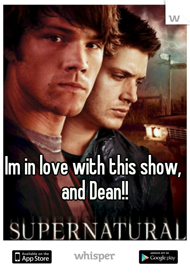 Im in love with this show, and Dean!!