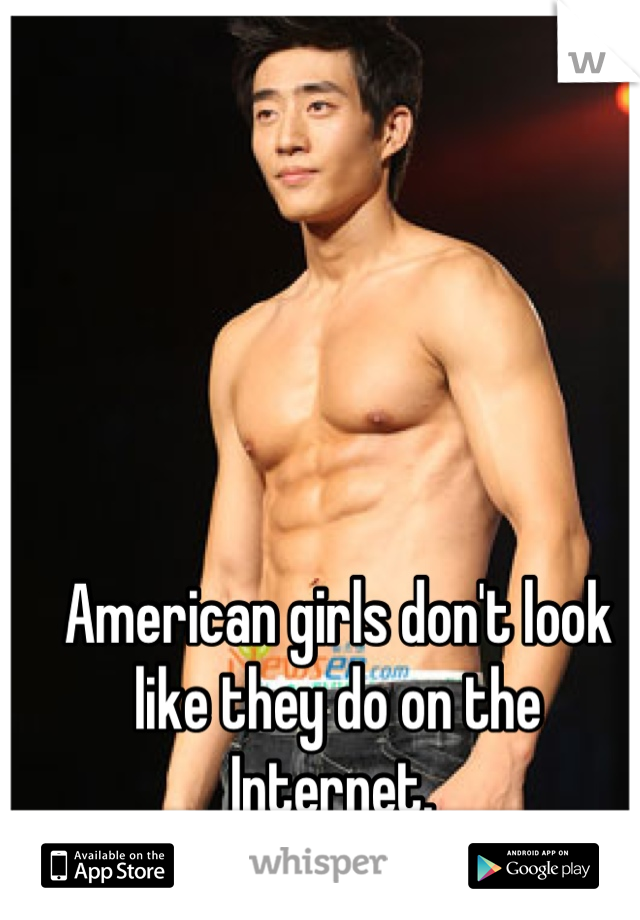 American girls don't look like they do on the Internet.