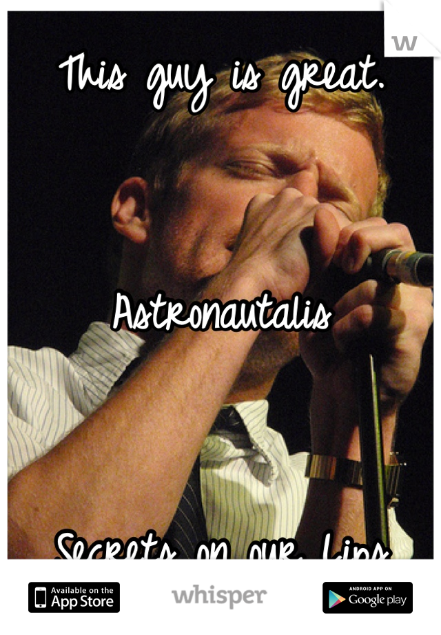 This guy is great.   Astronautalis   Secrets on our Lips