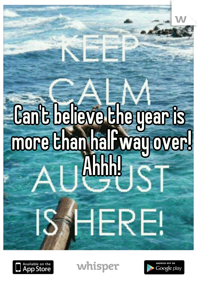 Can't believe the year is more than halfway over! Ahhh!