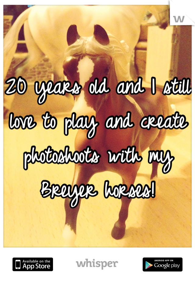 20 years old and I still love to play and create photoshoots with my Breyer horses!