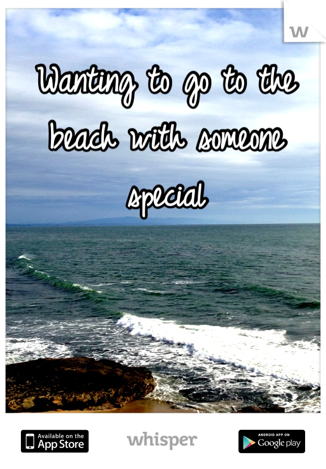 Wanting to go to the beach with someone special