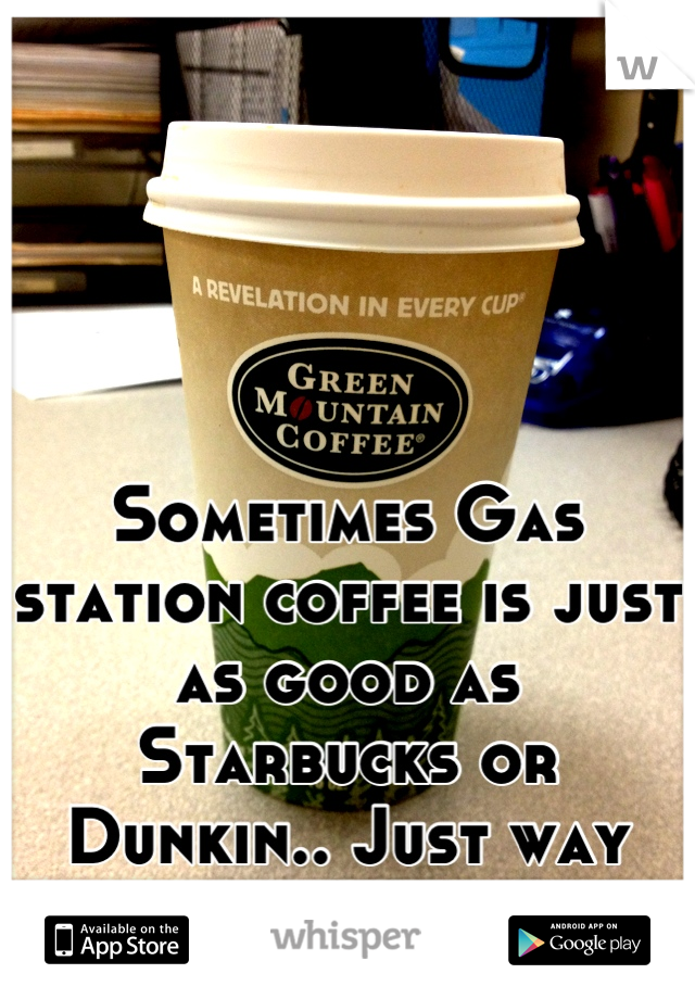 Sometimes Gas station coffee is just as good as Starbucks or Dunkin.. Just way cheaper! ❤