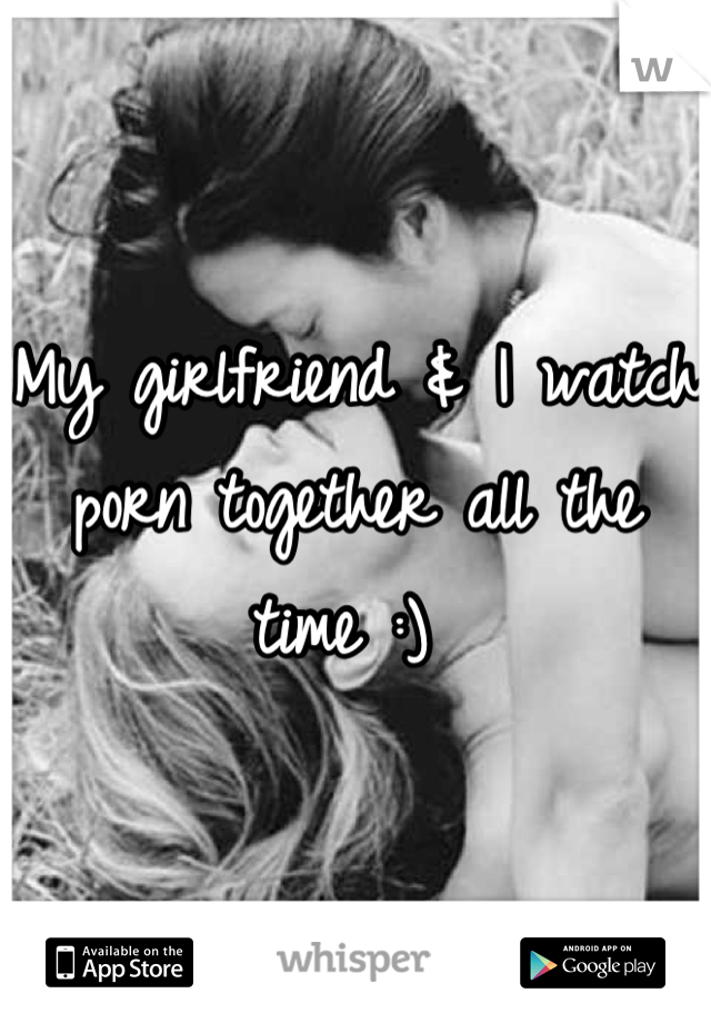 My girlfriend & I watch porn together all the time :)