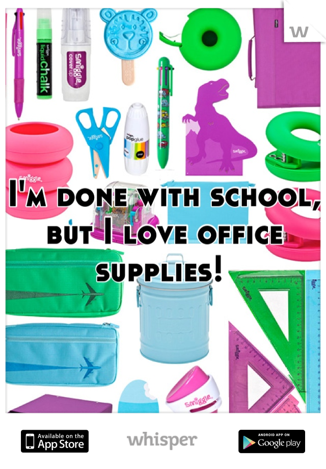 I'm done with school, but I love office supplies!